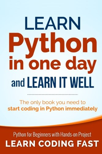 Learn Python in One Day and Learn It Well Python for Beginners with Hands-on Project. The only book you need to start coding in Python immediately by Jamie Chan (IG@rkebooks)
