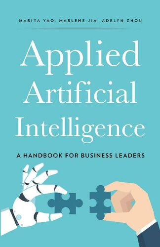 Applied Artificial Intelligence_ A Handbook For Business Leaders (2018) by Mariya Yao_ Adelyn Zhou_ Marlene Jia - (IG@rkebooks)