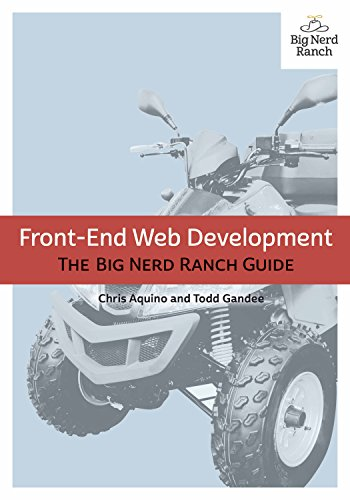 Front-End Web Development  The Big Nerd Ranch Guide- (2016) by Chris Aquino, Todd Gandee -  (IG@rkebooks)